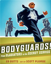 Bodyguards!: From Gladiators to the Secret Service