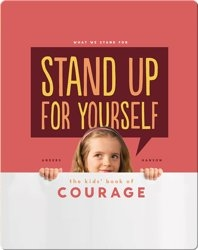 Stand Up for Yourself: The Kids' Book of Courage