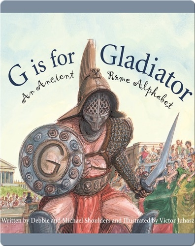G is for Gladiator: An Ancient Rome Alphabet