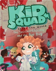Kid Squad Saves the World: The Snickerblooms and the Age Bug