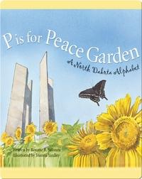 P is for Peace Garden: A North Dakota Alphabet