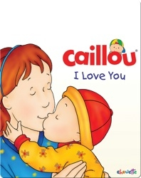 Caillou: I Love You