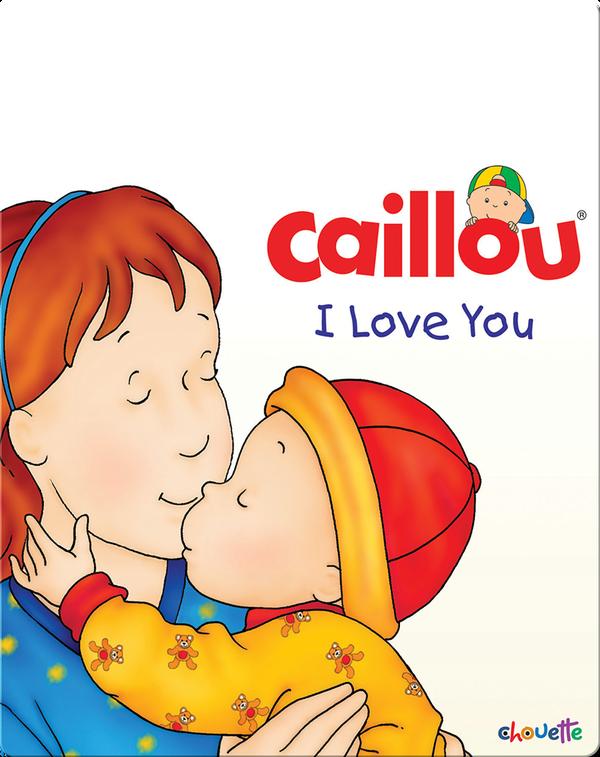 Caillou: I Love You