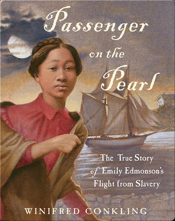 Passenger on the Pearl: The True Story of Emily Edmonson's Flight from Slavery