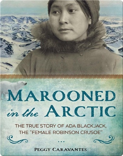 Marooned in the Arctic: The True Story of Ada Blackjack