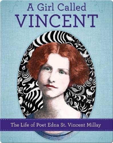 Girl Called Vincent: The Life of Poet Edna St. Vincent Millay