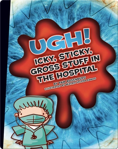 UGH! Icky, Sticky, Gross Stuff in the Hospital