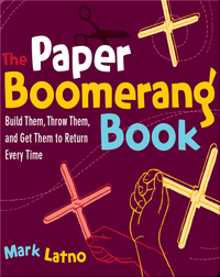 Paper Boomerang Book: Build Them, Throw Them, and Get Them to Return Every Time