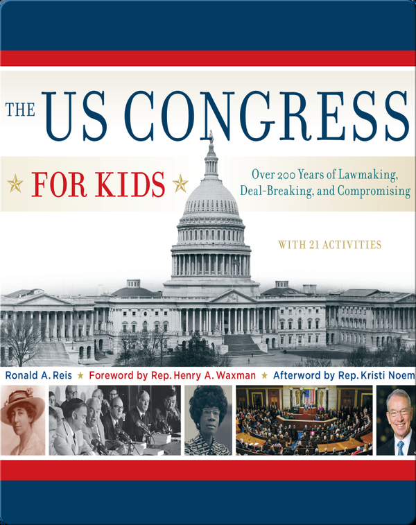 US Congress for Kids: Over 200 Years of Lawmaking, Deal-Breaking, and Compromising, with 21 Activities