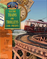 Electric Trains and Trolleys (1880-present)