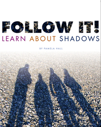 Follow It! Learn About Shadows