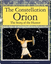 The Constellation Orion: The Story of the Hunter