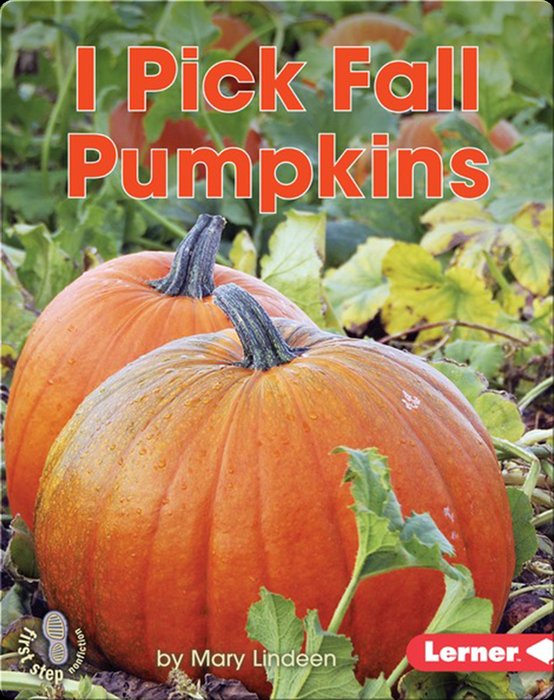 I Pick Fall Pumpkins Children S Book By Mary Lindeen Discover Children S Books Audiobooks Videos More On Epic