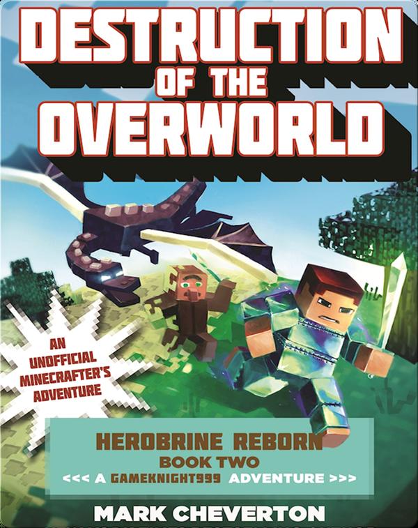 Destruction of the Overworld: Herobrine Reborn Book Two: A Gameknight999 Adventure: An Unofficial Minecrafter's Adventure