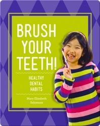 Brush Your Teeth!: Healthy Dental Habits