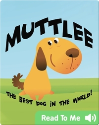 Muttlee: The Best Dog in The World!