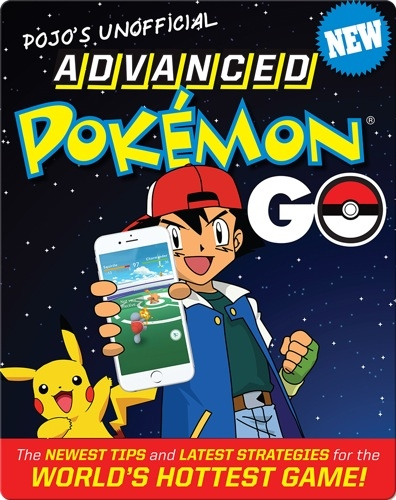 Pojo's Unofficial Advanced Pokemon Go: The Best Tips and Strategies for the World's Hottest Game!