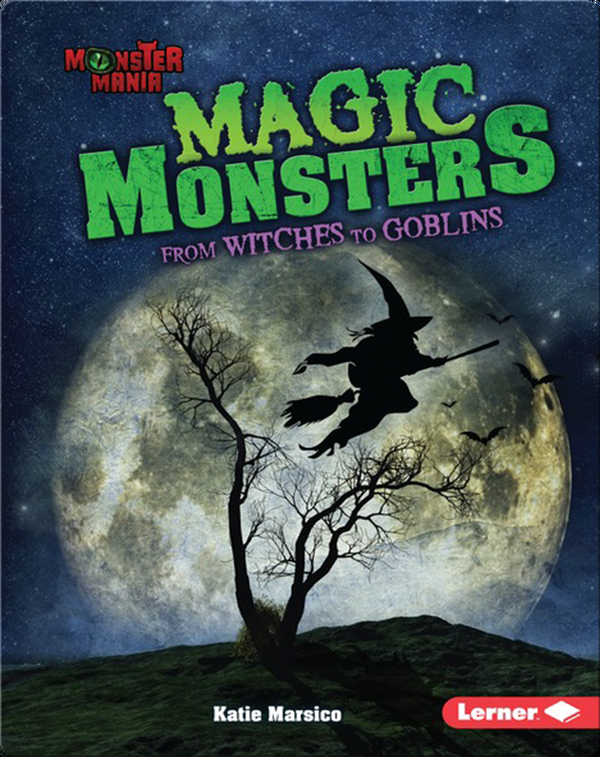 Magic Monsters: From Witches to Goblins