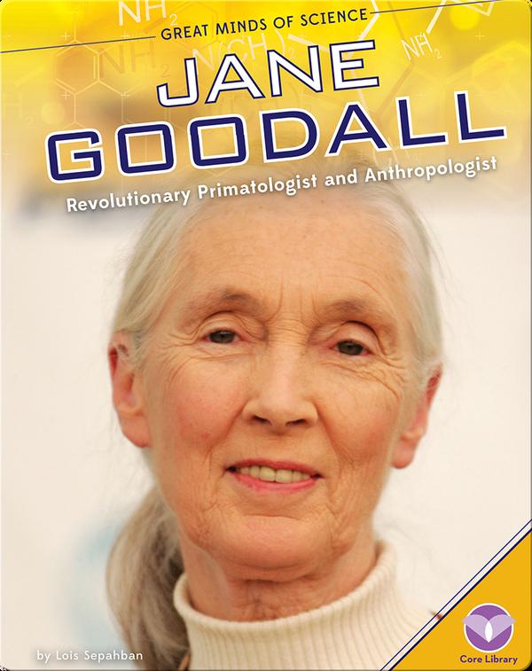 Jane Goodall: Revolutionary Primatologist and Anthropologist