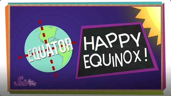 SciShow Kids: Happy Equinox!