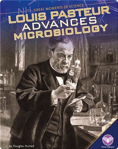 Louis Pasteur Advances Microbiology