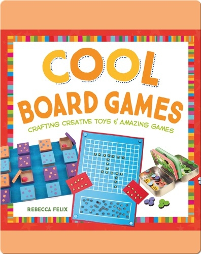 Cool Board Games: Crafting Creative Toys & Amazing Games