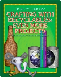 Crafting with Recyclables: Even More Projects