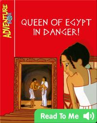 Queen of Egypt in Danger!