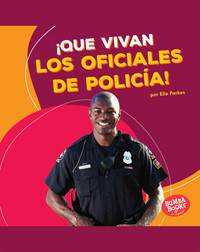 ¡Que vivan los oficiales de policía! (Hooray for Police Officers!)