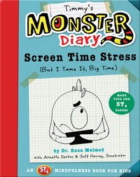 Timmy's Monster Diary: Screen Time Stress (But I Tame It, Big Time)