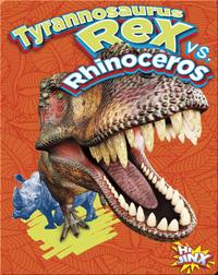 Tyrannosaurus Rex vs. Rhinoceros