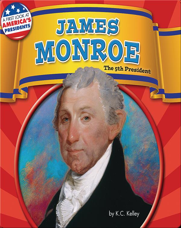 James Monroe: The 5th President