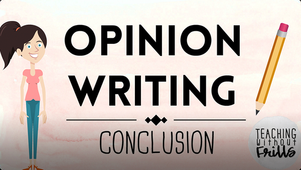 Opinion Writing for Kids: Writing a Conclusion