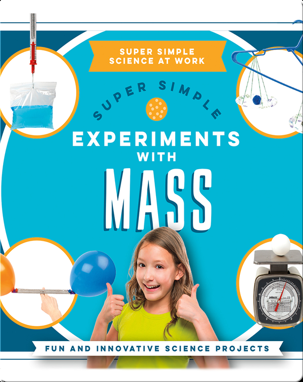 Super Simple Experiments with Mass: Fun and Innovative Science Projects