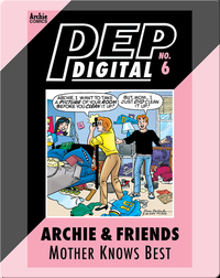 Pep Digital Vol. 6: Archie & Friends: Mother Knows Best