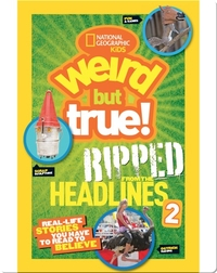 National Geographic Kids Weird But True!: Ripped from the Headlines 2