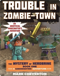 Trouble in Zombie-Town: The Mystery of Herobrine Book One