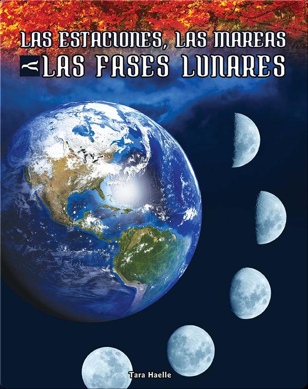 Las estaciones, las mareas y las fases lunares (Seasons, Tides, and Lunar Phases)