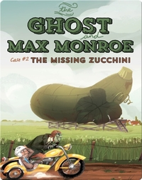 Ghost and Max Monroe, Case #2: The Missing Zucchini