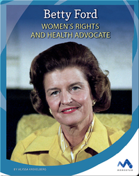 Betty Ford: Women's Rights and Health Advocate