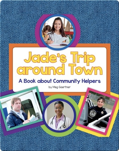 Jade's Trip around Town: A Book about Community Helpers