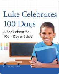 Luke Celebrates 100 Days: A Book about the 100th Day of School