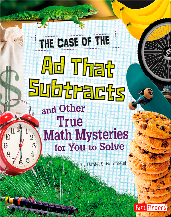 Case of the Ad That Subtracts and Other True Math Mysteries for You to Solve