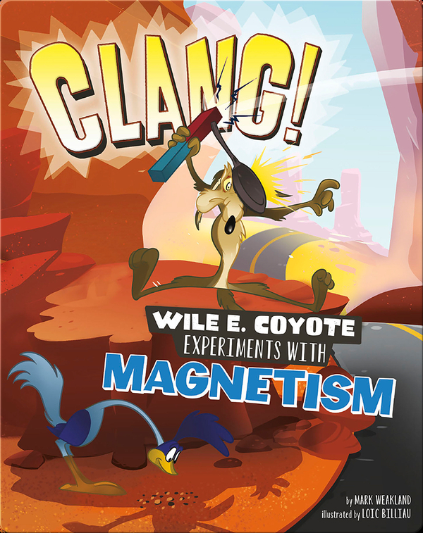 Clang! Wile E. Coyote Experiments with Magnetism