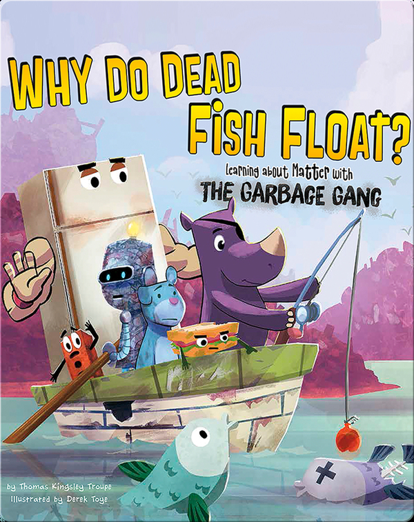 Why Do Dead Fish Float? : Learning about Matter with the Garbage Gang