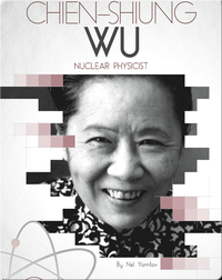 Chien-Shiung Wu: Nuclear Physicist