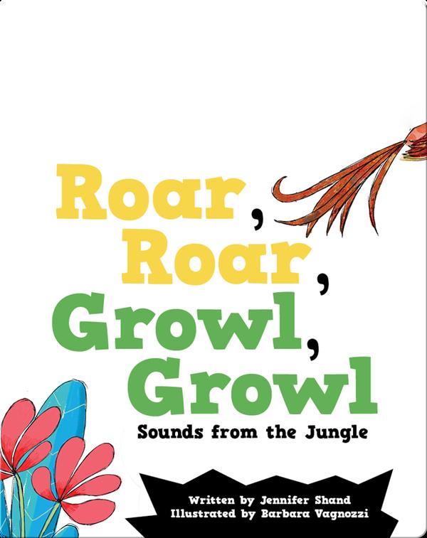 Roar, Roar, Growl, Growl: Sounds from the Jungle