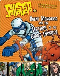 Agent Mongoose and the Attack of the Giant Insects (Twisted Journeys)