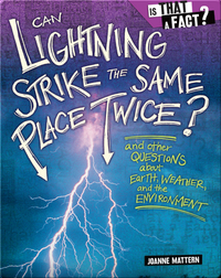 Can Lightning Strike the Same Place Twice?: And Other Questions about Earth, Weather, and the Environment