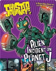 Alien Incident on Planet J (Twisted Journeys)